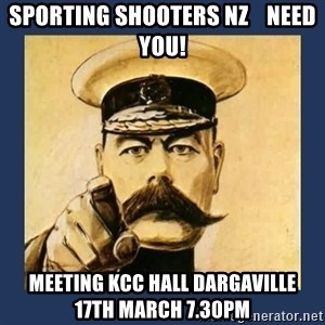 your country needs you - SPORTING SHOOTERS NZ    NEED YOU! meeting kcc hall dargaville     17th March 7.30pm