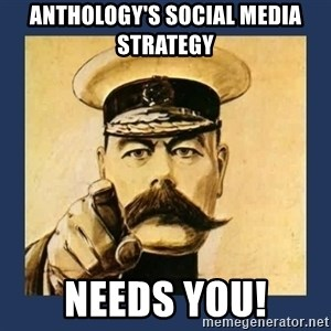 your country needs you - Anthology's social media strategy Needs You!