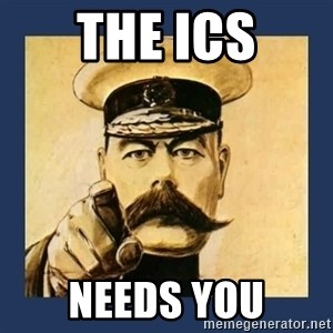 your country needs you - The ICS Needs YOU