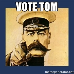 your country needs you - Vote Tom