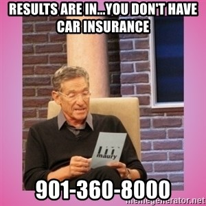 MAURY PV - Results are in...you don't have car insurance 901-360-8000