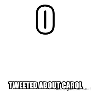 Blank Template - 0 tweeted about CAROL
