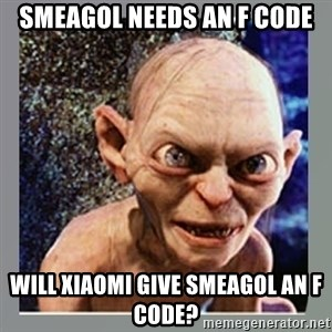 Smeagol - Smeagol needs an F Code Will Xiaomi give Smeagol an F code?