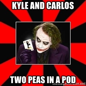 Typical Joker - Kyle and Carlos Two peas in a pod