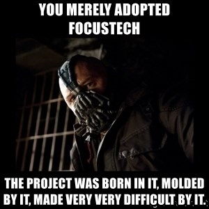 Bane Meme - You merely adopted focustech the project was born in it, molded by it, made very very difficult by it.