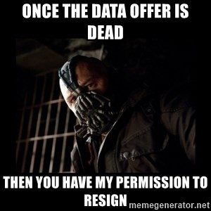 Bane Meme - Once the data offer is dead then you have my permission to resign
