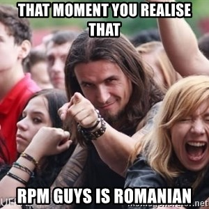Ridiculously Photogenic Metalhead Guy - That moment you realise That RPM guys is romanian