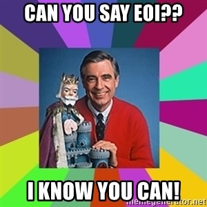 mr rogers  - Can you say EOI?? I know you can!