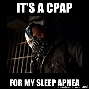 Bane Meme - It's a CPAP For my sleep apnea