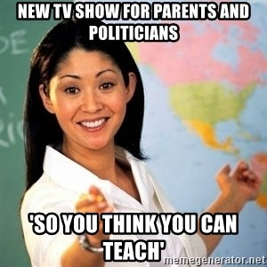 Terrible  Teacher - New TV Show for Parents and Politicians 'SO YOU THINK you can teach'