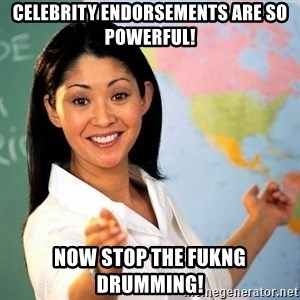 Terrible  Teacher - celebrity endorsements are so powerful! now stop the fukng drumming!