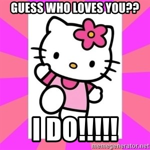 Hello Kitty - Guess who loves you?? I DO!!!!!