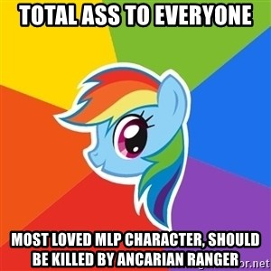 Rainbow Dash - total ass to everyone most loved mlp character, should be killed by ancarian ranger