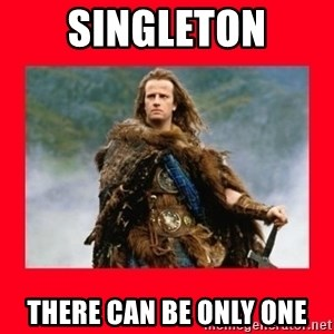 Highlander - Singleton There can be only one