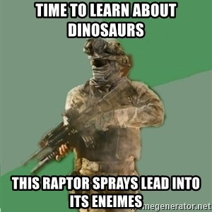 philosoraptor call of duty - Time to learn about dinosaurs This raptor sprays lead into its eneimes
