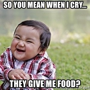 evil asian plotting baby - So you mean when I cry... They give me food?