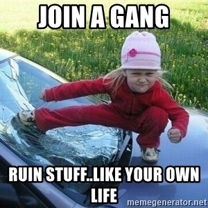 Angry Karate Girl - Join a gang ruin stuff..like your own life