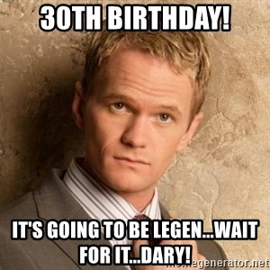BARNEYxSTINSON - 30th birthday! It's going to be legen...wait for it...dary!