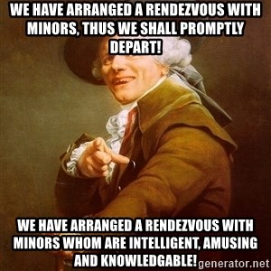 Joseph Ducreux - we have arranged a rendezvous with minors, thus we shall promptly depart! we have arranged a rendezvous with minors whom are intelligent, amusing and knowledgable!