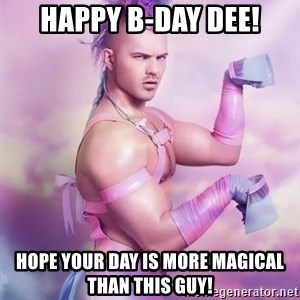 Unicorn Boy - Happy B-Day Dee! Hope your day is more magical than this guy!