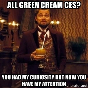 Django Unchained Attention - ALL GREEN CREAM CEs? You had my curiosity but now you have my attention