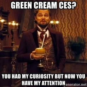Django Unchained Attention - GREEN CREAM CES? You had my curiosity but now you have my attention