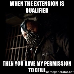 Bane Meme - when the extension is qualified then you have my permission to efile