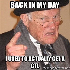 Angry Old Man - Back in my day I used to actually get a CTL
