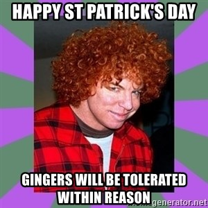 Carrot Top - happy st patrick's day  gingers will be tolerated     within reason
