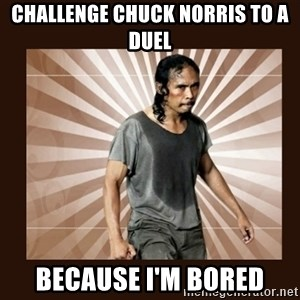 MadDog (The Raid) - Challenge Chuck Norris to a duel Because I'm bored
