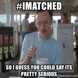 so i guess you could say things are getting pretty serious - #IMatched so i guess you could say its pretty serious