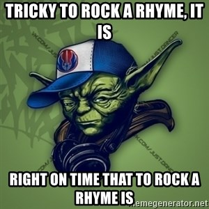 Street Yoda - Tricky to rock a rhyme, it is right on time that to rock a rhyme is