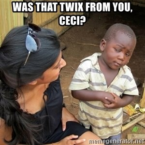 you mean to tell me black kid - was that twix from you, ceci?