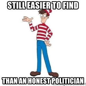 Where's Waldo - still easier to find than an honest politician