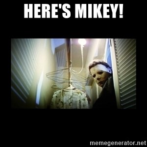 Michael Myers - Here's Mikey!