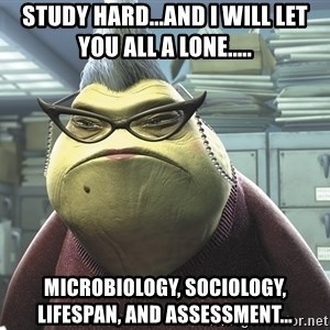 Roz from Monsters Inc - Study hard...and I will let you all a lone..... Microbiology, Sociology, LifeSpan, and Assessment...