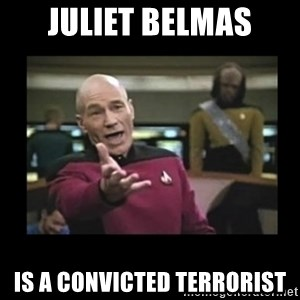 Patrick Stewart 101 - juliet belmas is a convicted terrorist
