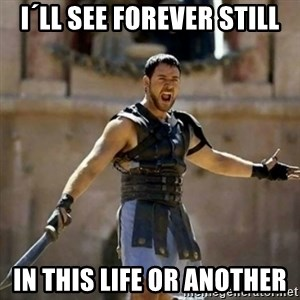 GLADIATOR - I´LL SEE FOREVER STILL IN THIS LIFE OR ANOTHER