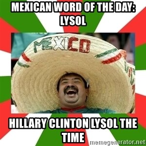 Sombrero Mexican - MEXICAN WORD OF THE DAY: lysol Hillary clinton lysol the time