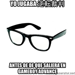 hipster glasses - Yo jugaba 逆転裁判 Antes de de que saliera en Gameboy advance