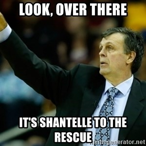 Kevin McFail Meme - Look, over there It's Shantelle to the Rescue