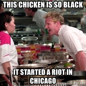 Gordon Ramsey Yelling - This chicken is so black it started a riot in chicago