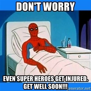 spiderman sick - DON'T WORRY EVEN SUPER HEROES GET INJURED. gET WELL SOON!!!