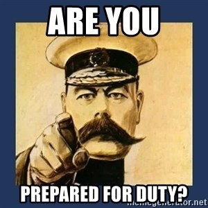 your country needs you - Are you Prepared for Duty?
