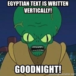 Morbo - EGYPTIAN TEXT IS WRITTEN VERTICALLY! GOODNIGHT!