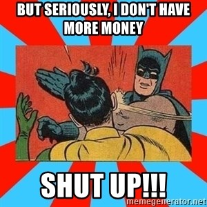 Batman Bitchslap - But seriously, i don't have more money  Shut UP!!!
