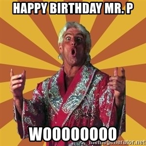 Ric Flair - Happy Birthday Mr. P woooooooo