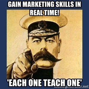 your country needs you - gain marketing skills in real time! 'each one teach one'