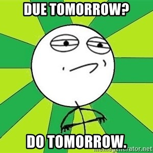 Challenge Accepted 2 - Due Tomorrow? Do tomorrow.