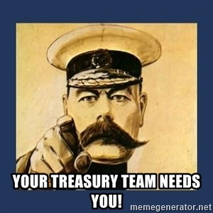 your country needs you -  Your Treasury Team Needs You!
